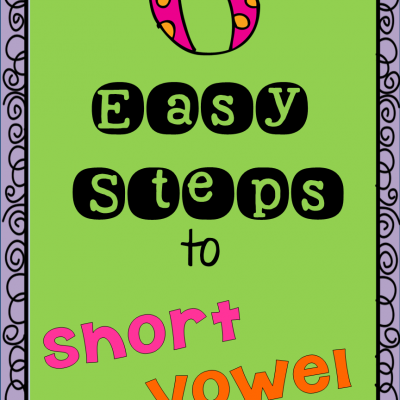 6 Easy Steps to Short Vowel Mastery